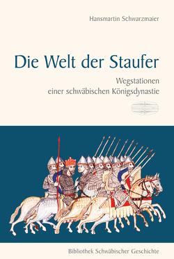 Die Welt der Staufer von Schwarzmaier,  Hansmartin