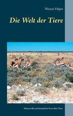 Die Welt der Tiere von Hüper,  Werner