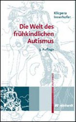 Die Welt des frühkindlichen Autismus von Innerhofer,  Paul, Klicpera,  Christian