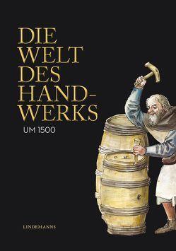 Die Welt des Handwerks um 1500 von Meindl,  Herbert