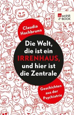 Die Welt, die ist ein Irrenhaus und hier ist die Zentrale von Hochbrunn,  Claudia