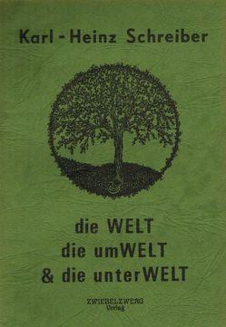 Die Welt, die Umwelt & die Unterwelt von Schreiber Karl H