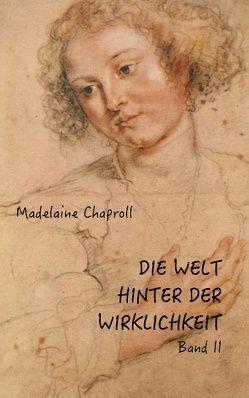 Die Welt hinter der Wirklichkeit; Band II von Chaproll,  Madelaine