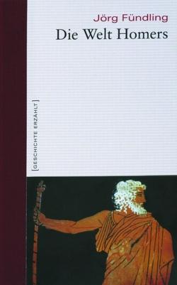 Die Welt Homers von Fündling,  Jörg