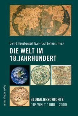 Die Welt im 18. Jahrhundert von Hausberger,  Bernd, Lehners,  Jean P