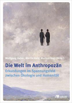 Die Welt im Anthropozän von Haber,  Wolfgang, Held,  Martin, Vogt,  Markus