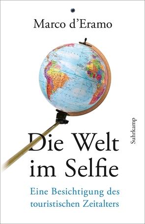 Die Welt im Selfie von d'Eramo,  Marco, Kempter,  Martina