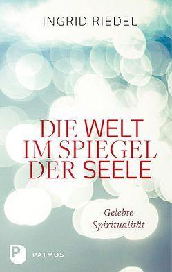 Die Welt im Spiegel der Seele von Riedel,  Ingrid