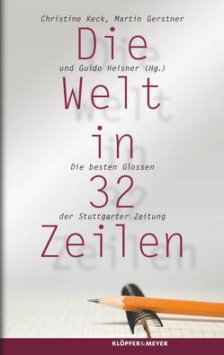 Die Welt in 32 Zeilen von Gerstner,  Martin, Heisner,  Guido, Keck,  Christine