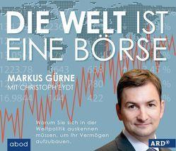Die Welt ist eine Börse von Eydt,  Christoph, Gürne,  Markus, Lehnen,  Stefan