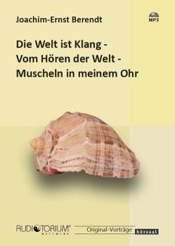 Die Welt ist Klang / Vom Hören der Welt / Muscheln in meinem Ohr von Berendt,  Joachim-Ernst