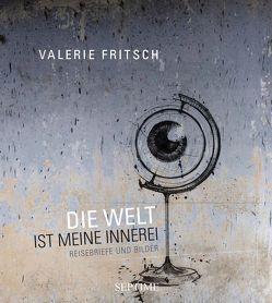 Die Welt ist meine Innerei von Fritsch,  Valerie Katrin G.