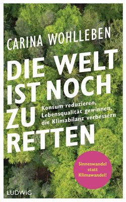 Die Welt ist noch zu retten von Wohlleben,  Carina