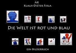 DIE WELT IST ROT UND BLAU von Firla,  Klaus