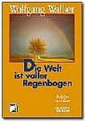 Die Welt ist voller Regenbogen von Walker,  Wolfgang