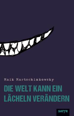 Die Welt kann ein Lächeln verändern von Martschinkowsky,  Maik