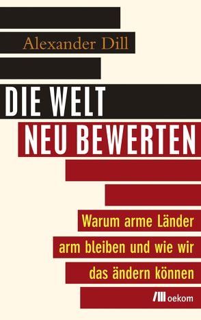 Die Welt neu bewerten von Dill,  Alexander