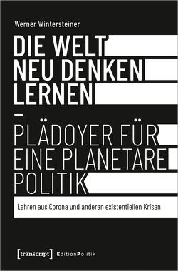 Die Welt neu denken lernen – Plädoyer für eine planetare Politik von Kromp-Kolb,  Helga, Peterlini,  Hans Karl, Wintersteiner,  Werner