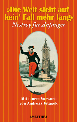 Die Welt steht auf kein' Fall mehr lang von Nestroy,  Johann, Sinhuber,  Brigitte