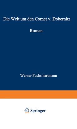 Die Welt um den Cornet v. Dobernitz von Fuchs-Hartmann,  Werner