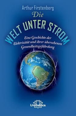 Die Welt unter Strom von Firstenberg,  Arthur