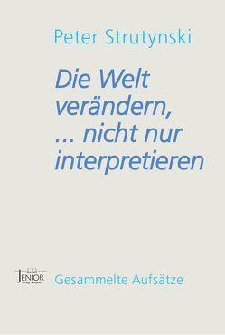 Die Welt verändern, … nicht nur interpretieren von Ritter,  Franz, Strutynski,  Peter, Wittlinger-Strutynski,  Erika