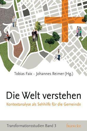 Die Welt verstehen von Faix,  Tobias, Reimer,  Johannes