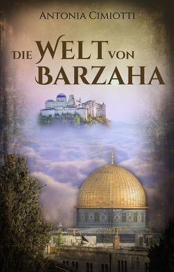 Die Welt von Barzaha von Cimiotti,  Antonia