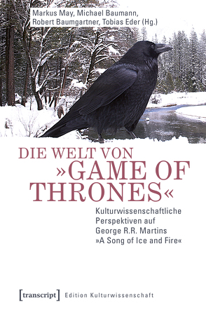 Die Welt von »Game of Thrones« von Baumann,  Michael, Baumgartner,  Robert, Eder,  Tobias, May,  Markus