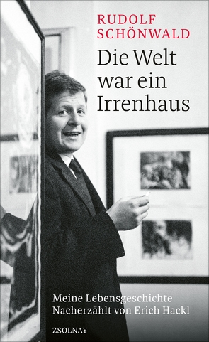Die Welt war ein Irrenhaus von Hackl,  Erich, Schönwald,  Rudolf