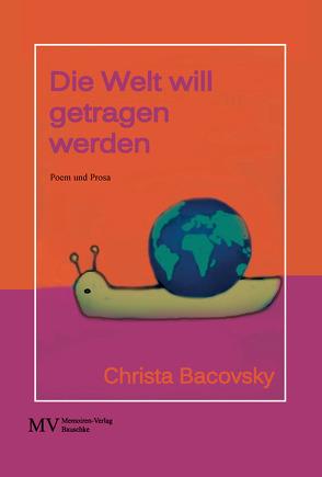 Die Welt will getragen werden von Bacovsky,  Christa