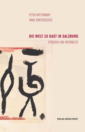 Die Welt zu Gast in Salzburg von Mittermayr,  Peter, Spatzenegger,  Hans