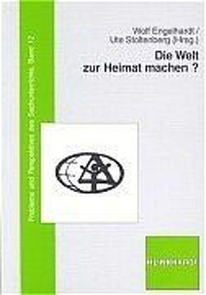 Die Welt zur Heimat machen? von Engelhardt,  Wolf, Stoltenberg,  Ute