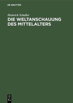 Die Weltanschauung des Mittelalters von Schaller,  Heinrich