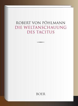 Die Weltanschauung des Tacitus von Pöhlmann,  Robert von