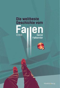 Die weltbeste Geschichte vom Fallen von Faßbender,  Daniel