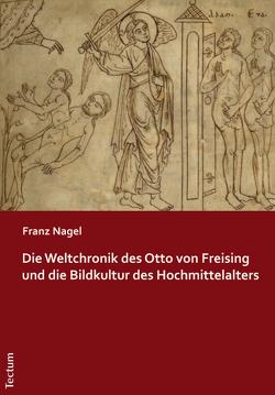 Die Weltchronik des Otto von Freising und die Bildkultur des Hochmittelalters von Nagel,  Franz