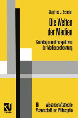 Die Welten der Medien von Schmidt,  Siegfried J.