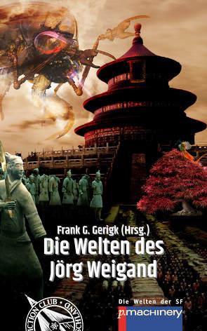 Die Welten des Jörg Weigand von Gerigk,  Frank G., Weigand,  Jörg
