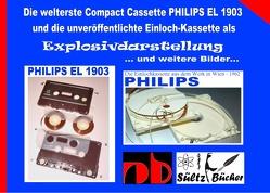 Die welterste Compact Cassette PHILIPS EL 1903 und die unveröffentlichte Einloch-Kassette als Explosivdarstellung von Sültz,  Uwe H.