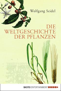 Die Weltgeschichte der Pflanzen von Seidel,  Wolfgang