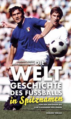 Die Weltgeschichte des Fußballs in Spitznamen von Beraldi,  Mariano, Osburg,  Wolf-Rüdiger