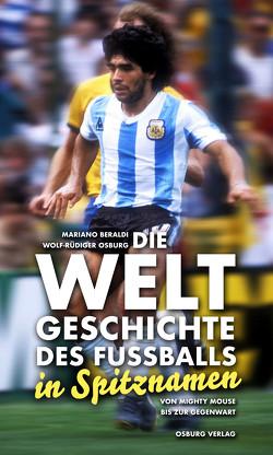 Die Weltgeschichte des Fußballs von Beraldi,  Mariano, Osburg,  Wolf-Rüdiger