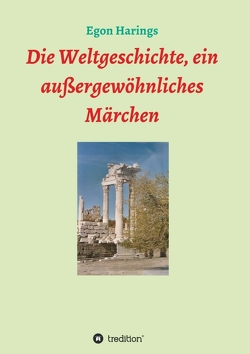 Die Weltgeschichte, ein außergewöhnliches Märchen von Harings,  Egon