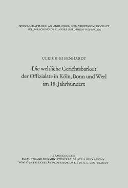 Die weltliche Gerichtsbarkeit der Offizialate in Köln, Bonn und Werl im 18. Jahrhundert von Eisenhardt,  Ulrich