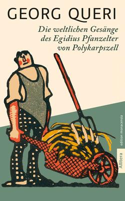 Die weltlichen Gesänge des Egidius Pfanzelter zu Polykarpszell von Queri,  Georg