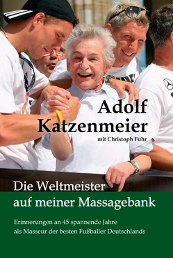 Die Weltmeister auf meiner Massagebank von Führ,  Christoph, Katzenmeier,  Adolf
