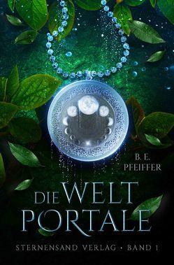 Die Weltportale (Band 1) von Pfeiffer,  B. E.