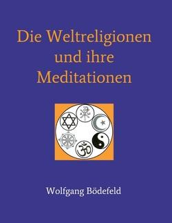 Die Weltreligionen und ihre Meditationen von Bödefeld,  Wolfgang