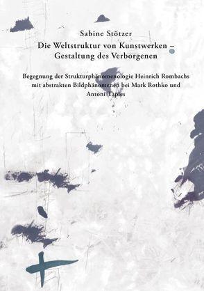Die Weltstruktur von Kunstwerken – Gestaltung des Verborgenen von Stötzer,  Sabine